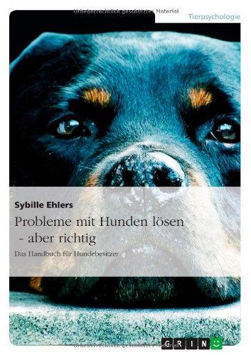 Probleme mit Hunden lösen - aber richtig: Das Handbuch für Hundebesitzer